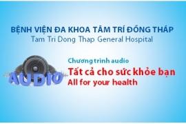Chương trình audio: Tất cả cho sức khỏe bạn! - kỳ 5